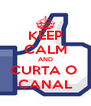 KEEP CALM AND CURTA O  CANAL - Personalised Poster A4 size