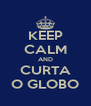 KEEP CALM AND CURTA O GLOBO - Personalised Poster A4 size