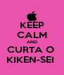KEEP CALM AND CURTA O  KIKEN-SEI  - Personalised Poster A4 size