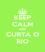 KEEP CALM AND CURTA O RIO - Personalised Poster A4 size