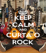 KEEP CALM AND CURTA O ROCK - Personalised Poster A4 size