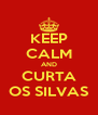 KEEP CALM AND CURTA OS SILVAS - Personalised Poster A4 size