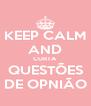 KEEP CALM AND CURTA QUESTÕES DE OPNIÃO - Personalised Poster A4 size