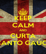 KEEP CALM AND CURTA RECANTO GAÚCHO - Personalised Poster A4 size