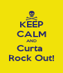 KEEP CALM AND Curta  Rock Out! - Personalised Poster A4 size