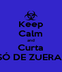 Keep Calm and Curta SÓ DE ZUERA  - Personalised Poster A4 size