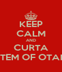 KEEP CALM AND CURTA SYSTEM OF OTAKUS - Personalised Poster A4 size