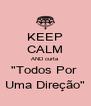 """KEEP CALM AND curta """"Todos Por  Uma Direção"""" - Personalised Poster A4 size"""