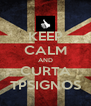KEEP CALM AND CURTA TPSIGNOS - Personalised Poster A4 size