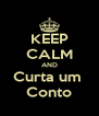 KEEP CALM AND Curta um  Conto - Personalised Poster A4 size