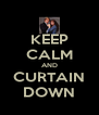 KEEP CALM AND CURTAIN DOWN - Personalised Poster A4 size