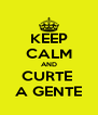 KEEP CALM AND CURTE  A GENTE - Personalised Poster A4 size