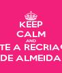 KEEP CALM AND CURTE A RECRIAÇÃO DE ALMEIDA - Personalised Poster A4 size