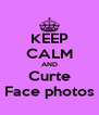 KEEP CALM AND Curte Face photos - Personalised Poster A4 size