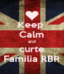Keep  Calm and curte Familia RBR - Personalised Poster A4 size