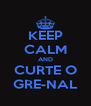 KEEP CALM AND CURTE O GRE-NAL - Personalised Poster A4 size