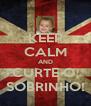 KEEP CALM AND CURTE O  SOBRINHO! - Personalised Poster A4 size