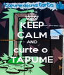 KEEP CALM AND curte o  TAPUME - Personalised Poster A4 size