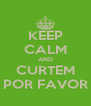 KEEP CALM AND CURTEM POR FAVOR - Personalised Poster A4 size