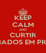 KEEP CALM AND CURTIR VICIADOS EM PRINT  - Personalised Poster A4 size