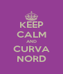 KEEP CALM AND CURVA NORD - Personalised Poster A4 size