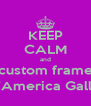 KEEP CALM and custom frame @L'America Gallery - Personalised Poster A4 size