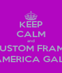 KEEP CALM and CUSTOM FRAME @ L'AMERICA GALLERY - Personalised Poster A4 size