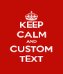 KEEP CALM AND CUSTOM TEXT - Personalised Poster A4 size