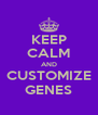 KEEP CALM AND CUSTOMIZE GENES - Personalised Poster A4 size