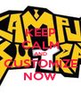 KEEP CALM AND CUSTOMIZE NOW - Personalised Poster A4 size