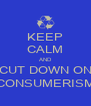 KEEP CALM AND CUT DOWN ON CONSUMERISM - Personalised Poster A4 size