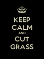 KEEP CALM AND CUT GRASS - Personalised Poster A4 size