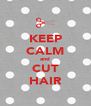 KEEP CALM and CUT HAIR - Personalised Poster A4 size