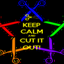 KEEP CALM AND CUT IT OUT! - Personalised Poster A4 size