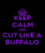 KEEP CALM AND CUT LIKE A BUFFALO - Personalised Poster A4 size