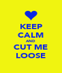 KEEP CALM AND CUT ME LOOSE - Personalised Poster A4 size