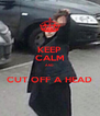 KEEP CALM AND  CUT OFF A HEAD - Personalised Poster A4 size