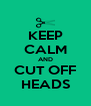 KEEP CALM AND CUT OFF HEADS - Personalised Poster A4 size