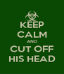 KEEP CALM AND CUT OFF HIS HEAD - Personalised Poster A4 size