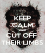 KEEP CALM AND CUT OFF  THEIR LIMBS - Personalised Poster A4 size