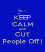 KEEP CALM AND CUT People Off.! - Personalised Poster A4 size
