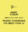 KEEP CALM AND CUT PPL OFF MAKE CHANGES ITS BEST FOR U - Personalised Poster A4 size