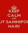 KEEP CALM AND CUT SAMMIPOPS HAIR! - Personalised Poster A4 size