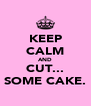 KEEP CALM AND CUT... SOME CAKE. - Personalised Poster A4 size