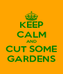 KEEP CALM AND CUT SOME GARDENS - Personalised Poster A4 size