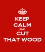 KEEP CALM AND CUT THAT WOOD - Personalised Poster A4 size