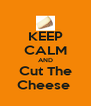 KEEP CALM AND Cut The Cheese  - Personalised Poster A4 size