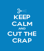 KEEP CALM AND CUT THE CRAP - Personalised Poster A4 size