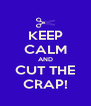KEEP CALM AND CUT THE CRAP! - Personalised Poster A4 size