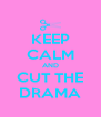 KEEP CALM AND CUT THE DRAMA - Personalised Poster A4 size